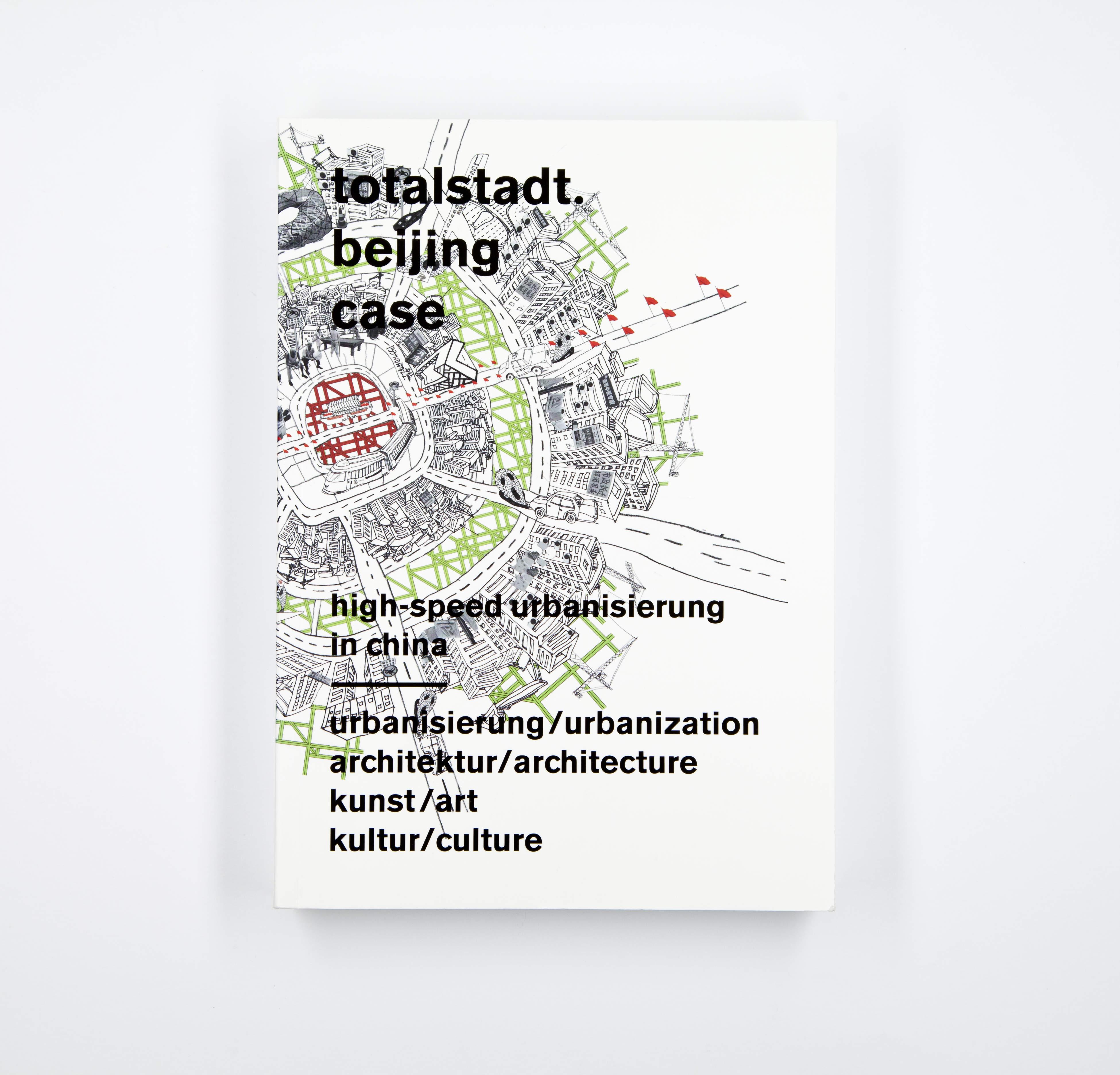 Totalstadt. Beijing Case. High Speed Urbanisierung in China